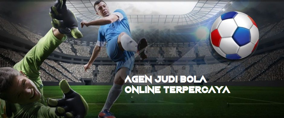 AGEN JUDI BOLA ONLINE TERPERCAYA