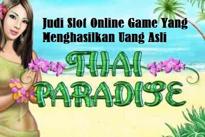 Judi Slot Online Game Yang Menghasilkan Uang Asli