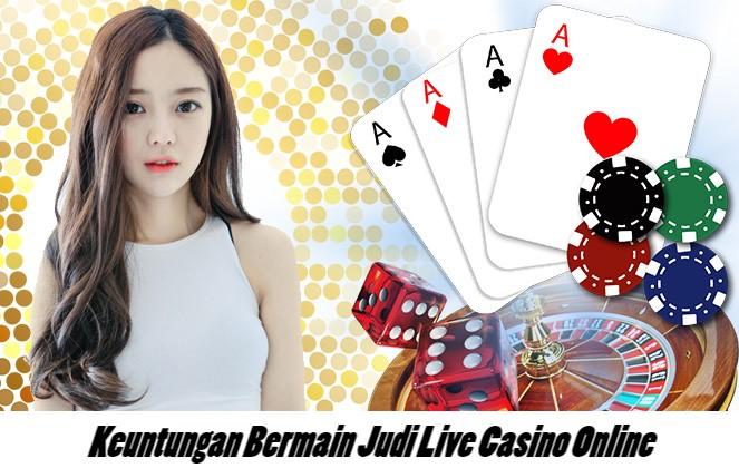Keuntungan Bermain Judi Live Casino Online